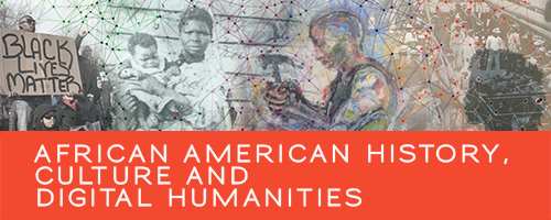 african american history, culture and digital humanities